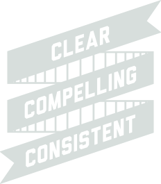 Clear. Compelling. Consistent.